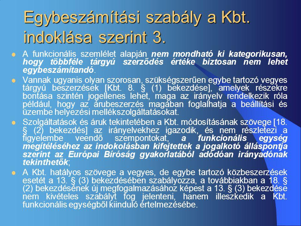 Egybeszámítási szabály a Kbt. indoklása szerint 3.  A funkcionális szemlélet alapján nem mondható ki kategorikusan, hogy többféle tárgyú szerződés ér