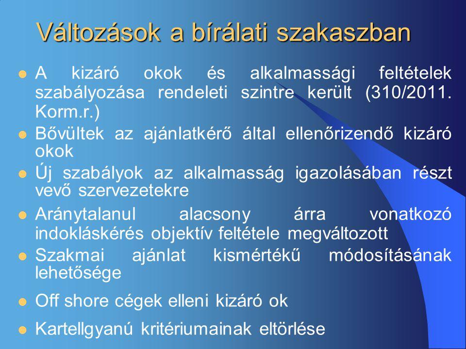 Változások a bírálati szakaszban  A kizáró okok és alkalmassági feltételek szabályozása rendeleti szintre került (310/2011. Korm.r.)  Bővültek az aj