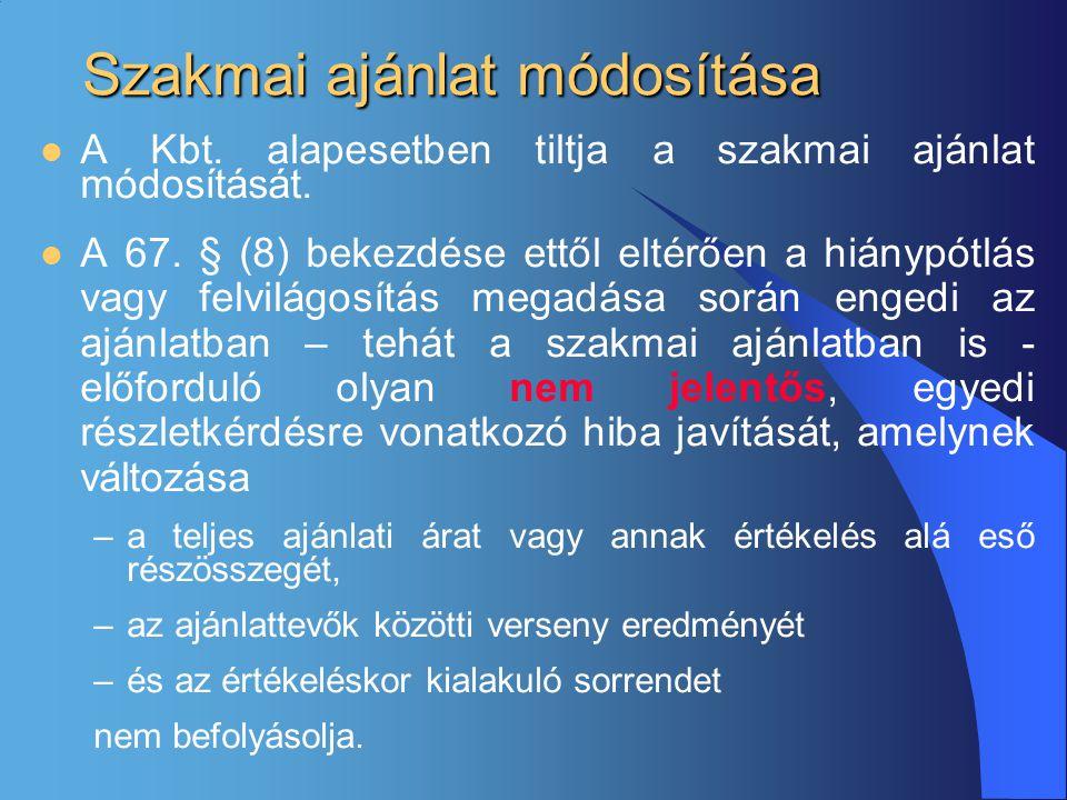 Szakmai ajánlat módosítása  A Kbt. alapesetben tiltja a szakmai ajánlat módosítását.  A 67. § (8) bekezdése ettől eltérően a hiánypótlás vagy felvil