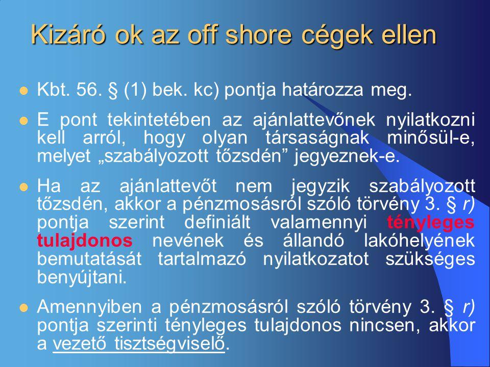 Kizáró ok az off shore cégek ellen  Kbt. 56. § (1) bek. kc) pontja határozza meg.  E pont tekintetében az ajánlattevőnek nyilatkozni kell arról, hog