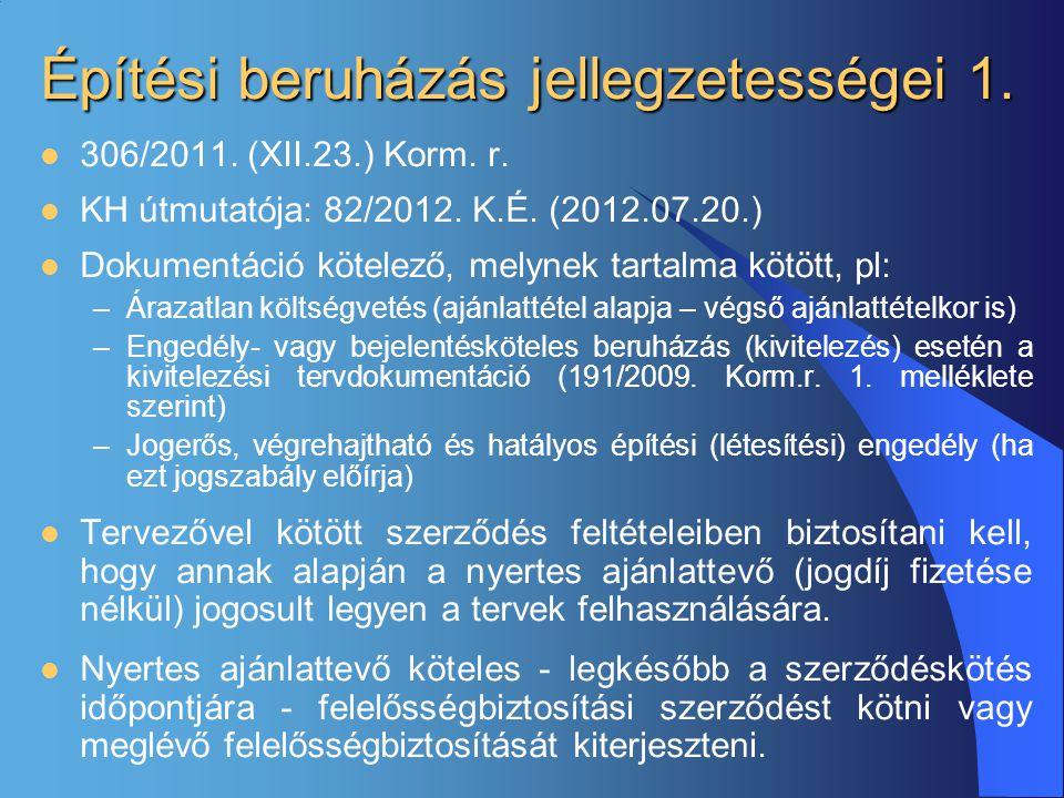 Építési beruházás jellegzetességei 1.  306/2011. (XII.23.) Korm. r.  KH útmutatója: 82/2012. K.É. (2012.07.20.)  Dokumentáció kötelező, melynek tar