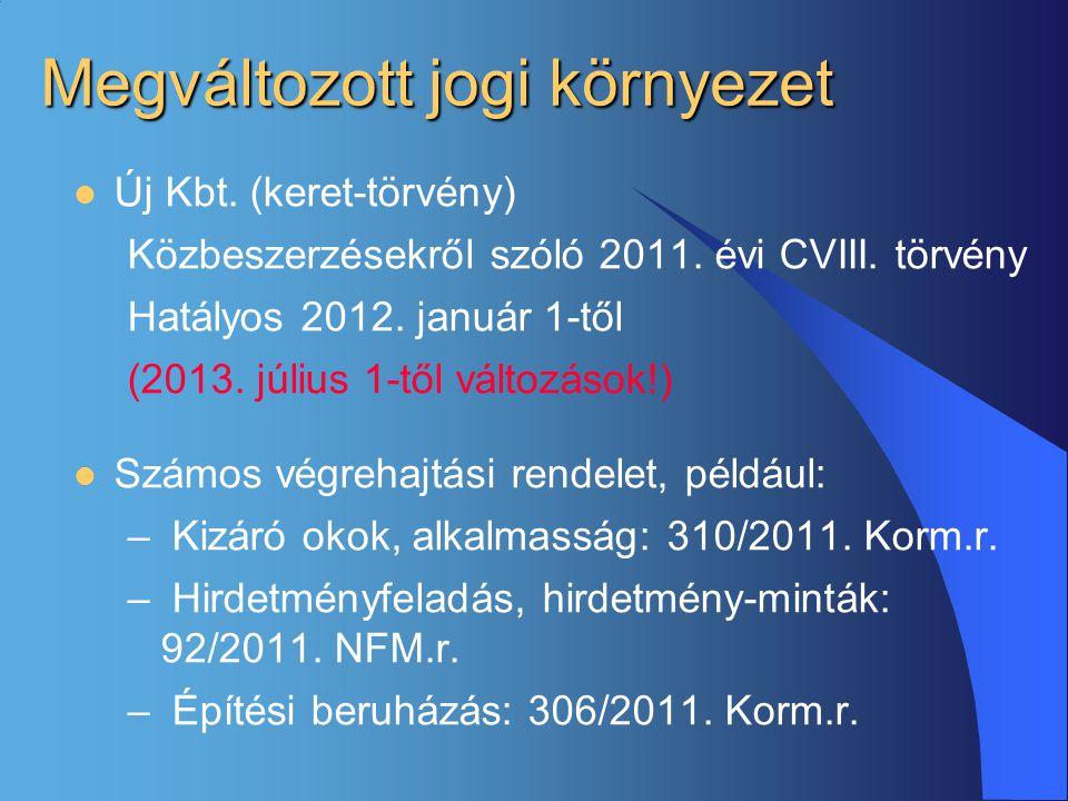 Megváltozott jogi környezet  Új Kbt. (keret-törvény) Közbeszerzésekről szóló 2011. évi CVIII. törvény Hatályos 2012. január 1-től (2013. július 1-től