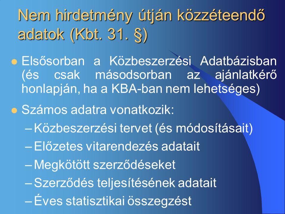 Nem hirdetmény útján közzéteendő adatok (Kbt. 31. §)  Elsősorban a Közbeszerzési Adatbázisban (és csak másodsorban az ajánlatkérő honlapján, ha a KBA