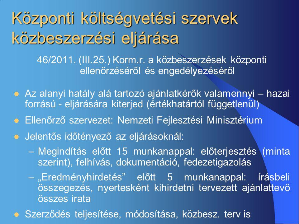 Központi költségvetési szervek közbeszerzési eljárása 46/2011. (III.25.) Korm.r. a közbeszerzések központi ellenőrzéséről és engedélyezéséről  Az ala