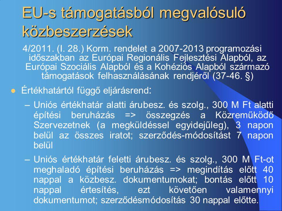 EU-s támogatásból megvalósuló közbeszerzések 4/2011. (I. 28.) Korm. rendelet a 2007-2013 programozási időszakban az Európai Regionális Fejlesztési Ala