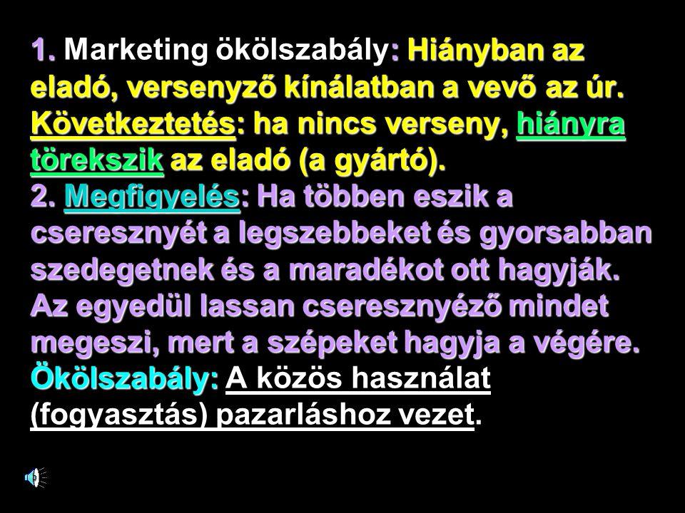 1.Marketing ökölszabály: Hiányban az eladó, versenyző kínálatban a vevő az úr.