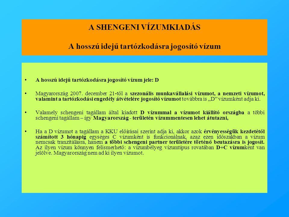 A SHENGENI VÍZUMKIADÁS A hosszú idejű tartózkodásra jogosító vízum •A hosszú idejű tartózkodásra jogosító vízum jele: D •Magyarország 2007.