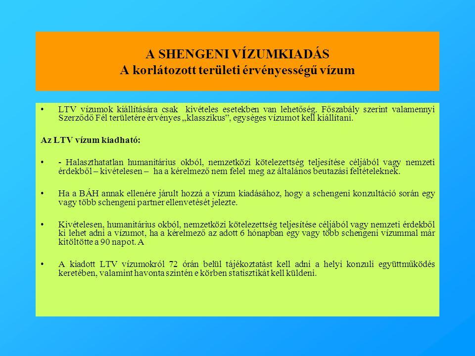 A SHENGENI VÍZUMKIADÁS A korlátozott területi érvényességű vízum •LTV vízumok kiállítására csak kivételes esetekben van lehetőség. Főszabály szerint v