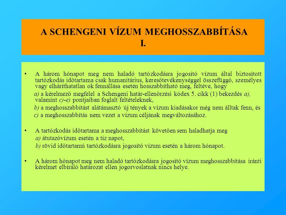 A SCHENGENI VÍZUM MEGHOSSZABBÍTÁSA I. •A három hónapot meg nem haladó tartózkodásra jogosító vízum által biztosított tartózkodás időtartama csak human