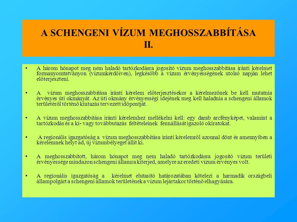A SCHENGENI VÍZUM MEGHOSSZABBÍTÁSA II. •A három hónapot meg nem haladó tartózkodásra jogosító vízum meghosszabbítása iránti kérelmet formanyomtatványo