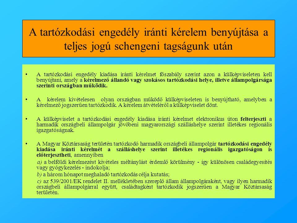 A tartózkodási engedély iránti kérelem benyújtása a teljes jogú schengeni tagságunk után •A tartózkodási engedély kiadása iránti kérelmet főszabály sz