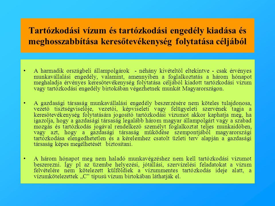 Tartózkodási vízum és tartózkodási engedély kiadása és meghosszabbítása keresőtevékenység folytatása céljából •A harmadik országbeli állampolgárok - néhány kivételtől eltekintve - csak érvényes munkavállalási engedély, valamint, amennyiben a foglalkoztatás a három hónapot meghaladja érvényes keresőtevékenység folytatása céljából kiadott tartózkodási vízum vagy tartózkodási engedély birtokában végezhetnek munkát Magyarországon.