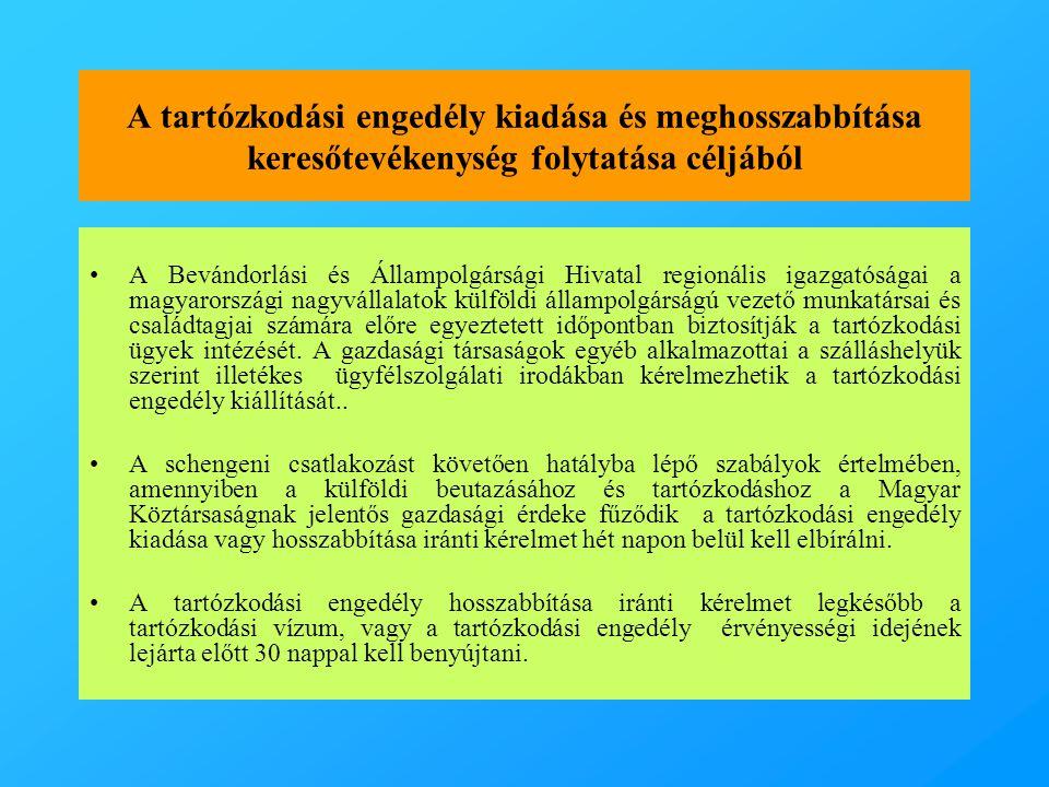 A tartózkodási engedély kiadása és meghosszabbítása keresőtevékenység folytatása céljából •A Bevándorlási és Állampolgársági Hivatal regionális igazgatóságai a magyarországi nagyvállalatok külföldi állampolgárságú vezető munkatársai és családtagjai számára előre egyeztetett időpontban biztosítják a tartózkodási ügyek intézését.