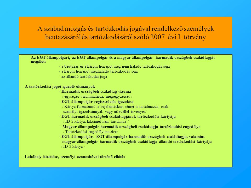 A szabad mozgás és tartózkodás jogával rendelkező személyek beutazásáról és tartózkodásáról szóló 2007. évi I. törvény -Az EGT állampolgárt, az EGT ál
