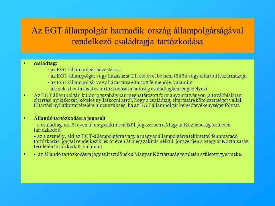 Az EGT állampolgár harmadik ország állampolgárságával rendelkező családtagja tartózkodása •családtag: - az EGT-állampolgár házastársa, - az EGT-államp