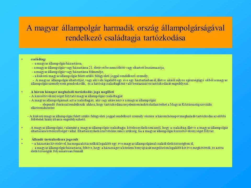 A magyar állampolgár harmadik ország állampolgárságával rendelkező családtagja tartózkodása •családtag: - a magyar állampolgár házastársa, - a magyar