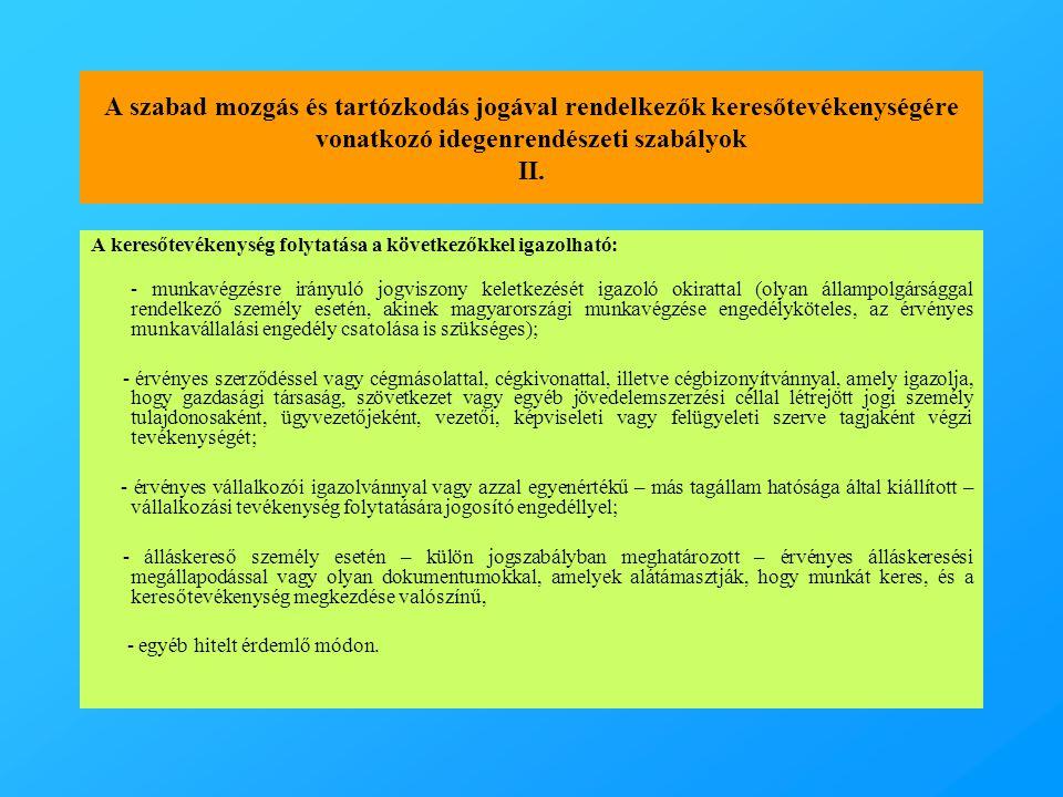 A szabad mozgás és tartózkodás jogával rendelkezők keresőtevékenységére vonatkozó idegenrendészeti szabályok II. A keresőtevékenység folytatása a köve