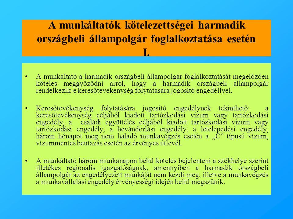 A munkáltatók kötelezettségei harmadik országbeli állampolgár foglalkoztatása esetén I. •A munkáltató a harmadik országbeli állampolgár foglalkoztatás