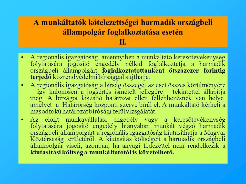 A munkáltatók kötelezettségei harmadik országbeli állampolgár foglalkoztatása esetén II. •A regionális igazgatóság, amennyiben a munkáltató keresőtevé