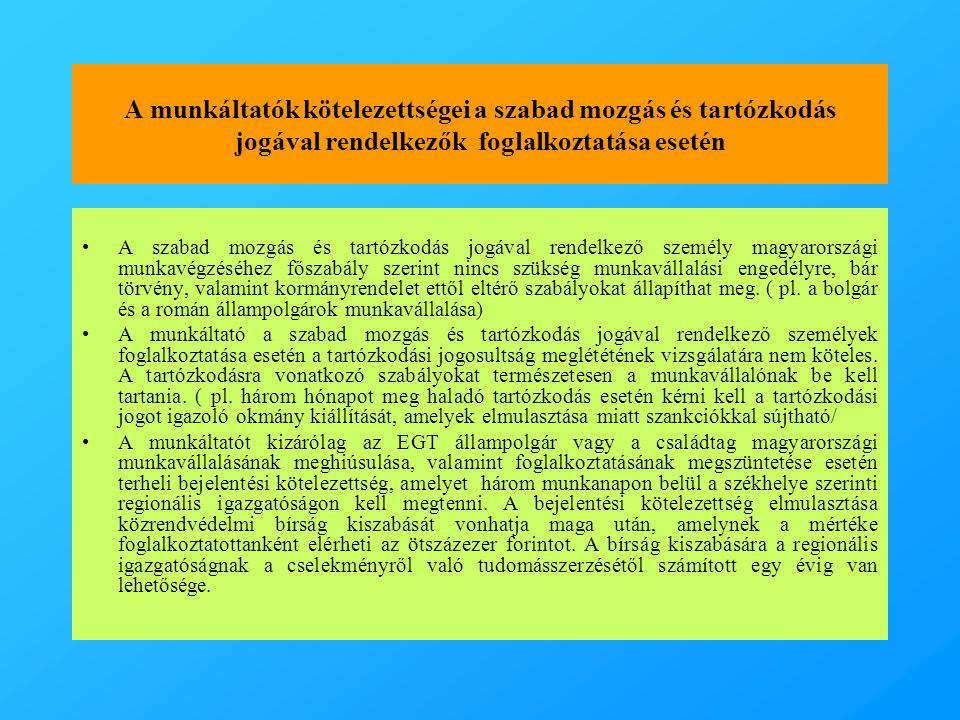 A munkáltatók kötelezettségei a szabad mozgás és tartózkodás jogával rendelkezők foglalkoztatása esetén •A szabad mozgás és tartózkodás jogával rendelkező személy magyarországi munkavégzéséhez főszabály szerint nincs szükség munkavállalási engedélyre, bár törvény, valamint kormányrendelet ettől eltérő szabályokat állapíthat meg.