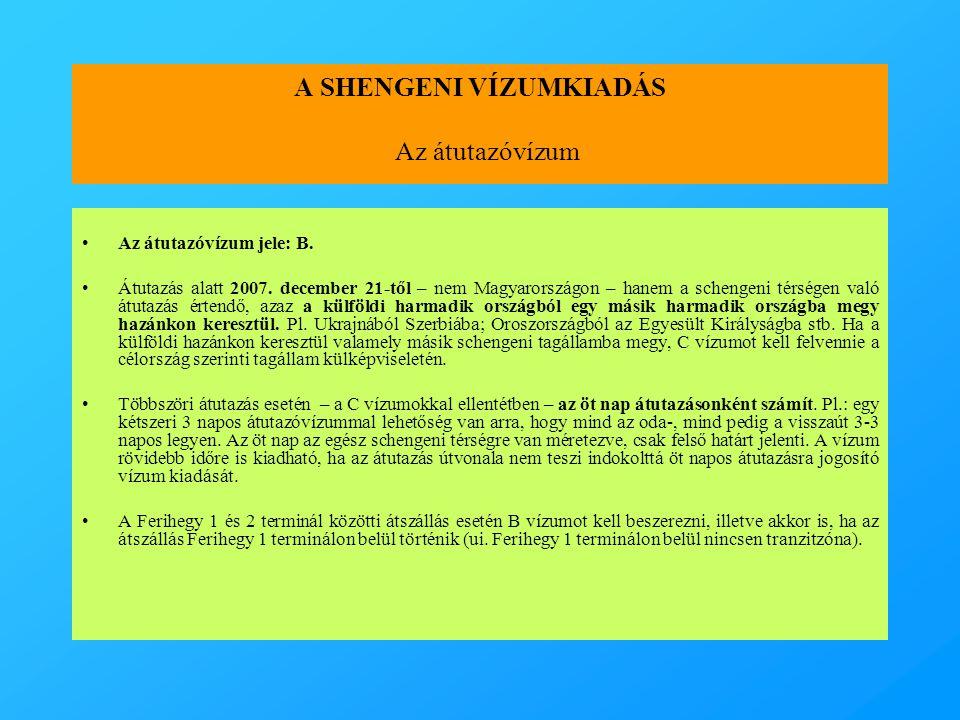 A SHENGENI VÍZUMKIADÁS Az átutazóvízum •Az átutazóvízum jele: B. •Átutazás alatt 2007. december 21-től – nem Magyarországon – hanem a schengeni térség