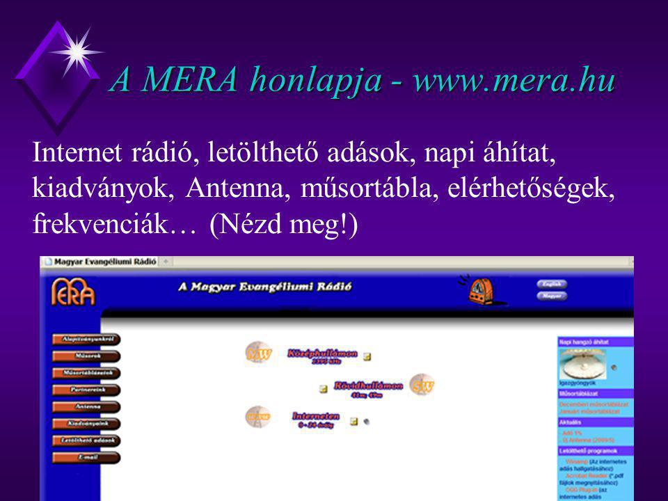 A MERA honlapja - www.mera.hu Internet rádió, letölthető adások, napi áhítat, kiadványok, Antenna, műsortábla, elérhetőségek, frekvenciák… (Nézd meg!)