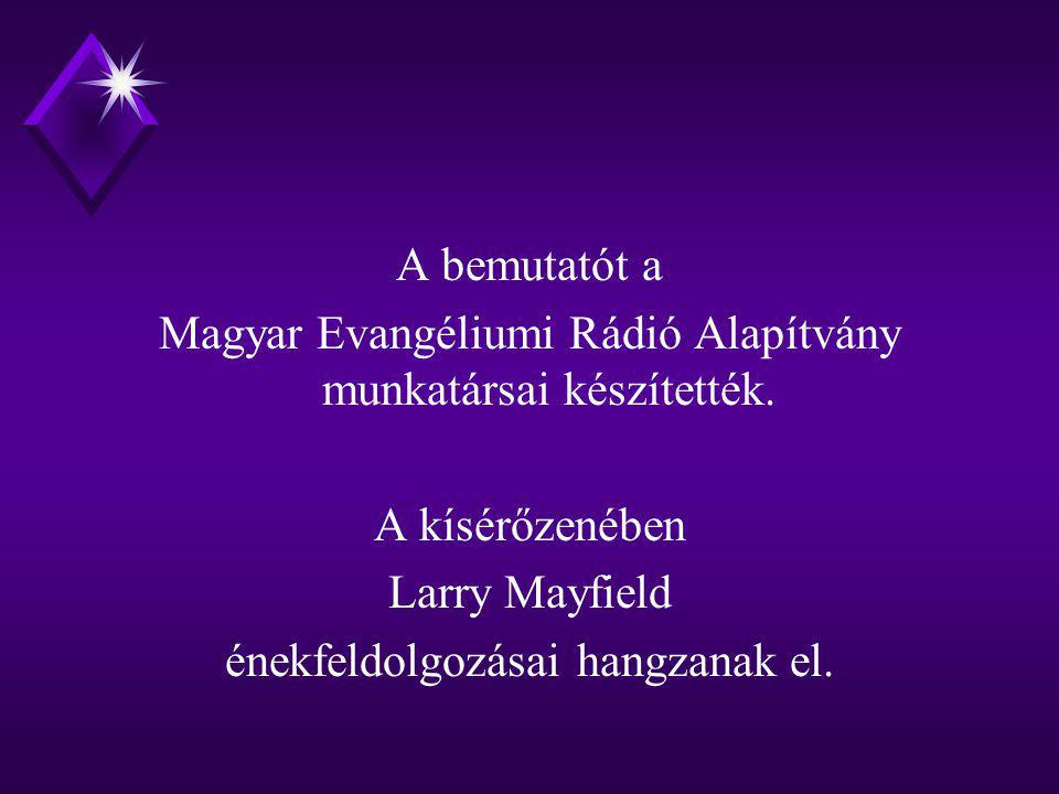 A bemutatót a Magyar Evangéliumi Rádió Alapítvány munkatársai készítették. A kísérőzenében Larry Mayfield énekfeldolgozásai hangzanak el.