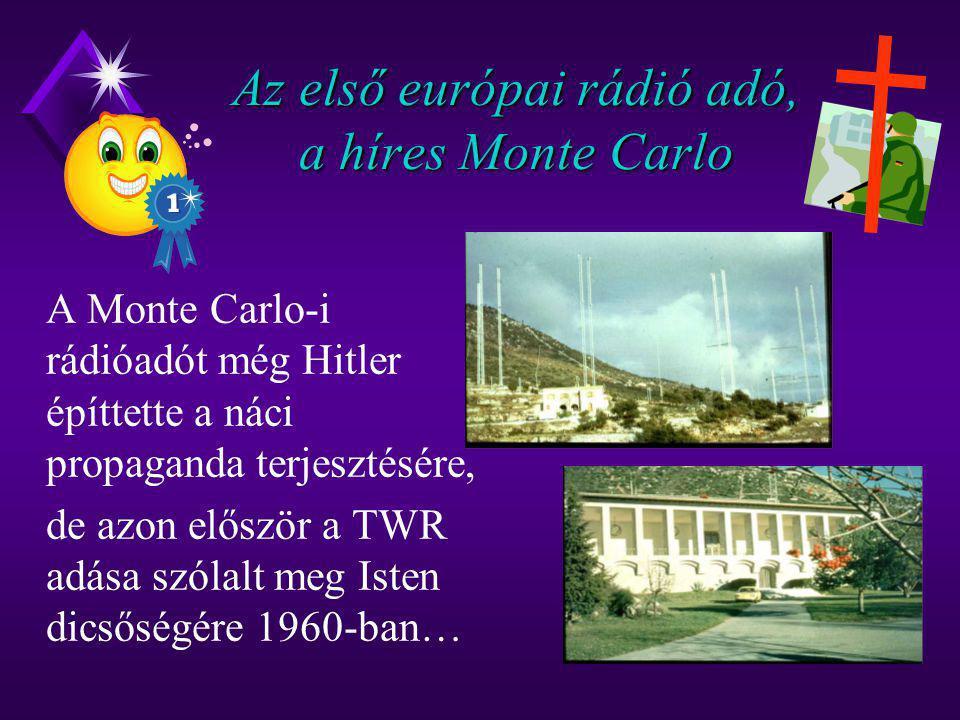 Az első európai rádió adó, a híres Monte Carlo A Monte Carlo-i rádióadót még Hitler építtette a náci propaganda terjesztésére, de azon először a TWR a