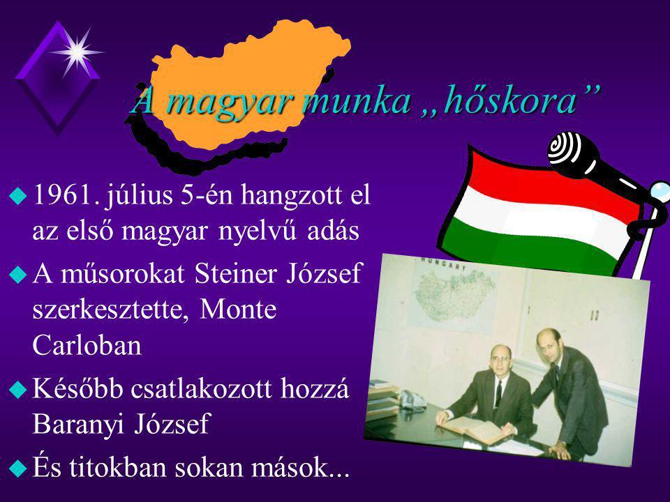 """A magyar munka """"hőskora"""" A magyar munka """"hőskora"""" u 1961. július 5-én hangzott el az első magyar nyelvű adás u A műsorokat Steiner József szerkesztett"""