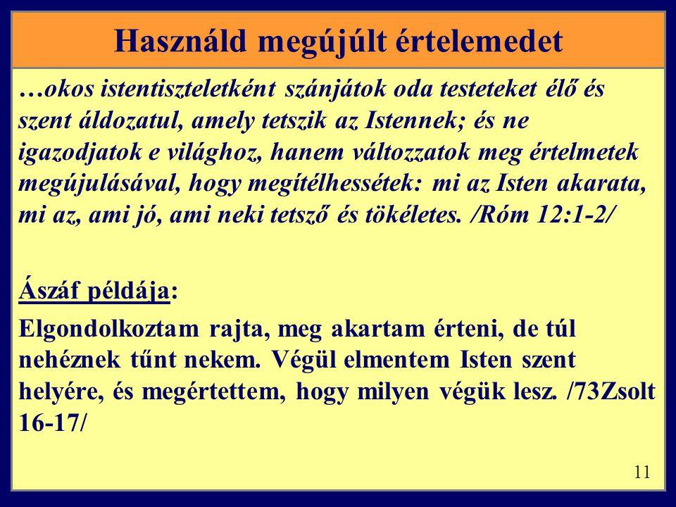 Használd megújúlt értelemedet …okos istentiszteletként szánjátok oda testeteket élő és szent áldozatul, amely tetszik az Istennek; és ne igazodjatok e