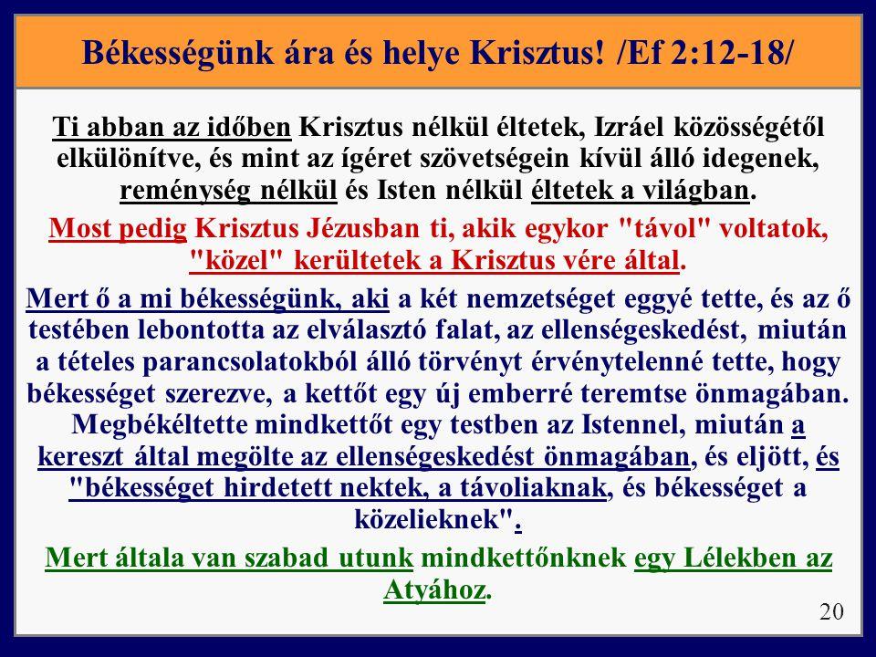 Békességünk ára és helye Krisztus! /Ef 2:12-18/ Ti abban az időben Krisztus nélkül éltetek, Izráel közösségétől elkülönítve, és mint az ígéret szövets