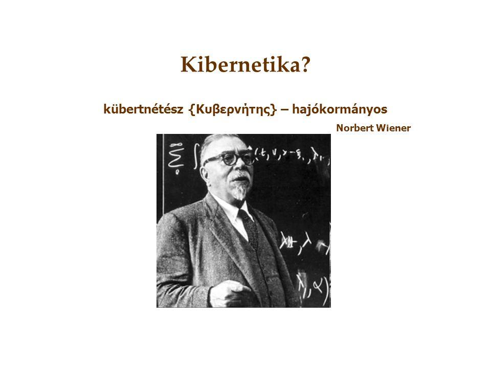 Kibernetika? kübertnétész {Κυβερνήτης} – hajókormányos Norbert Wiener