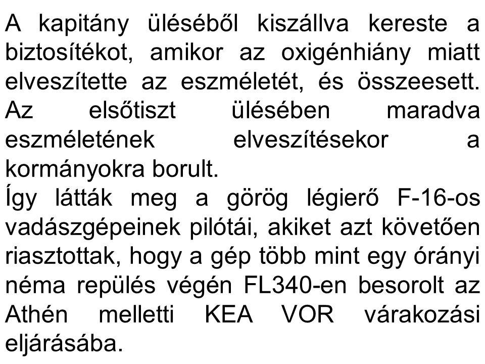 """A 737-est egy órányi holdingolás után megközelítő (""""elfogó ) vadászpilóták beszámoltak egy személyről is, aki oxigénálarc nélkül éppen ekkor ült be a kapitány ülésébe."""