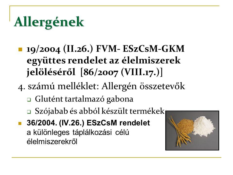 Allergének  19/2004 (II.26.) FVM- ESzCsM-GKM együttes rendelet az élelmiszerek jelöléséről [86/2007 (VIII.17.)] 4. számú melléklet: Allergén összetev