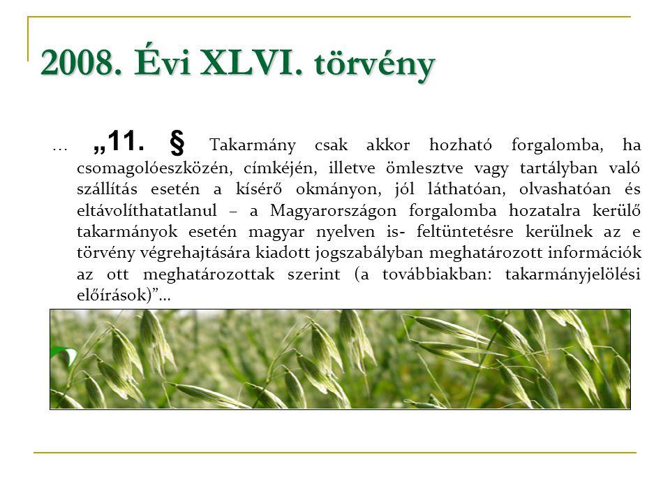 """2008. Évi XLVI. törvény … """"11. § Takarmány csak akkor hozható forgalomba, ha csomagolóeszközén, címkéjén, illetve ömlesztve vagy tartályban való száll"""
