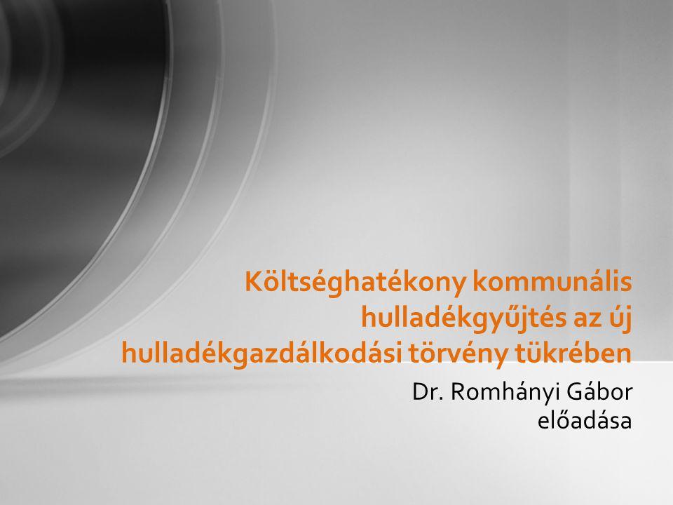 Dr. Romhányi Gábor előadása Költséghatékony kommunális hulladékgyűjtés az új hulladékgazdálkodási törvény tükrében
