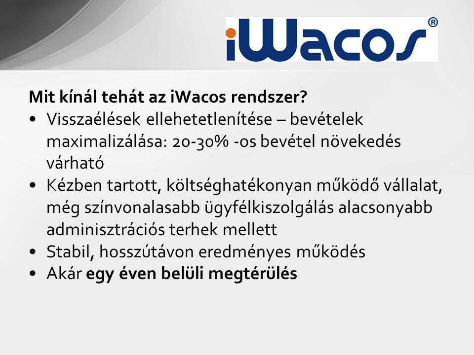 Mit kínál tehát az iWacos rendszer? •Visszaélések ellehetetlenítése – bevételek maximalizálása: 20-30% -os bevétel növekedés várható •Kézben tartott,