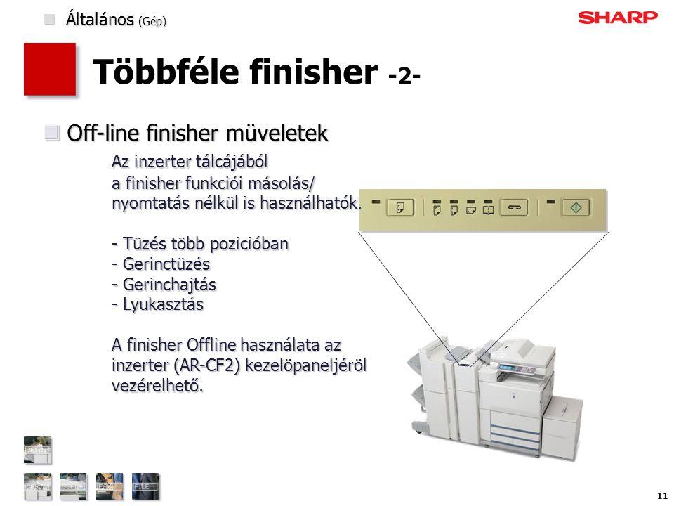 11 Többféle finisher -2-  Általános (Gép) Off-line finisher müveletek Az inzerter tálcájából a finisher funkciói másolás/ nyomtatás nélkül is használhatók.