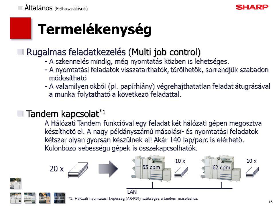 16 Termelékenység Rugalmas feladatkezelés (Multi job control) - A szkennelés mindig, még nyomtatás közben is lehetséges.
