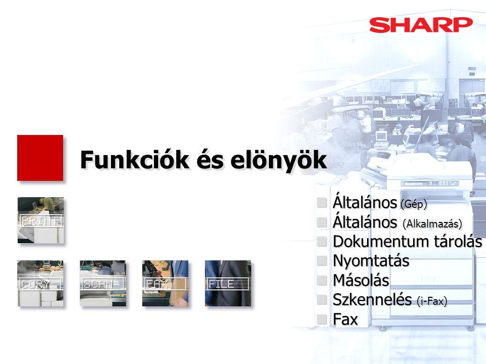 Funkciók és elönyök  Általános (Gép)  Általános (Alkalmazás)  Dokumentum tárolás  Nyomtatás  Másolás  Szkennelés (i-Fax)  Fax
