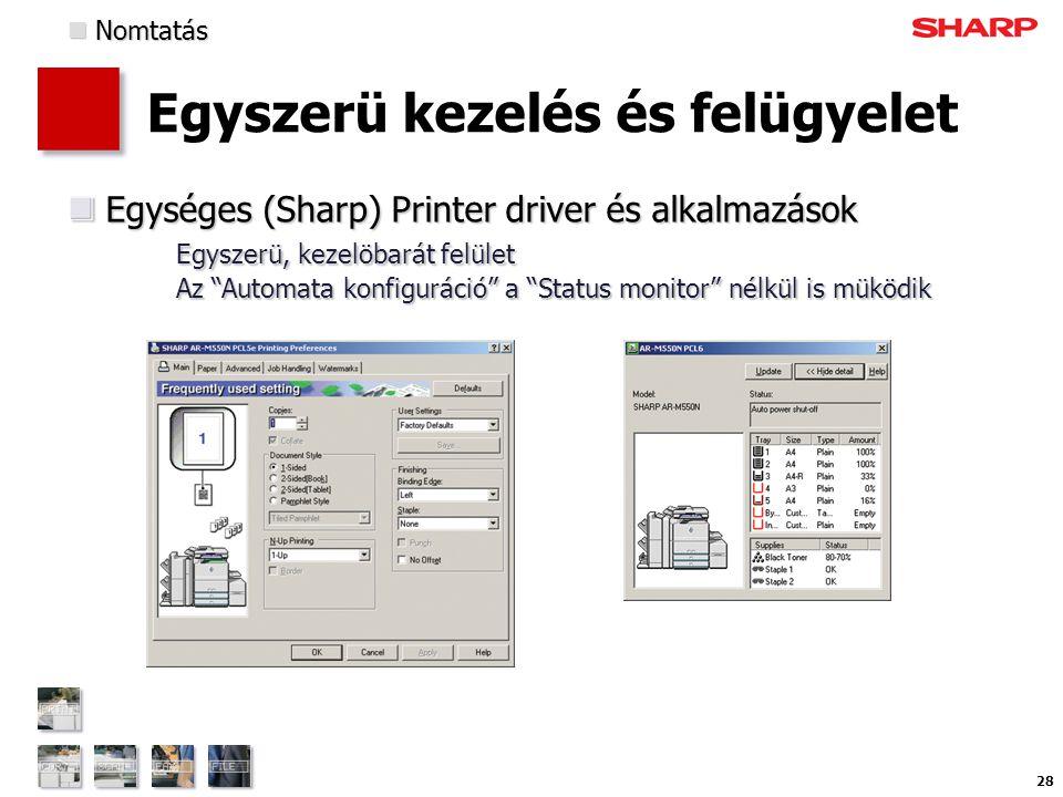28 Egyszerü kezelés és felügyelet Egységes (Sharp) Printer driver és alkalmazások Egyszerü, kezelöbarát felület Az Automata konfiguráció a Status monitor nélkül is müködik Egységes (Sharp) Printer driver és alkalmazások Egyszerü, kezelöbarát felület Az Automata konfiguráció a Status monitor nélkül is müködik  Nomtatás