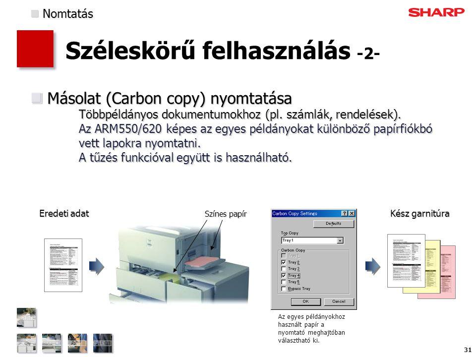 31 Széleskörű felhasználás -2- Másolat (Carbon copy) nyomtatása Többpéldányos dokumentumokhoz (pl.