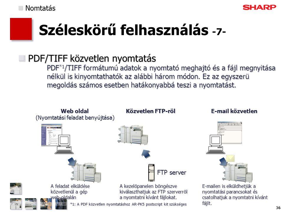 36 Széleskörű felhasználás -7- PDF/TIFF közvetlen nyomtatás PDF *1 /TIFF formátumú adatok a nyomtató meghajtó és a fájl megnyitása nélkül is kinyomtathatók az alábbi három módon.