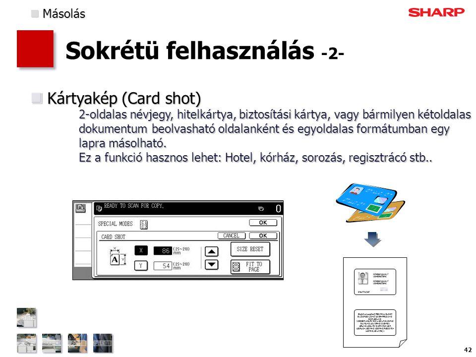 42 Sokrétü felhasználás -2- Kártyakép (Card shot) 2-oldalas névjegy, hitelkártya, biztosítási kártya, vagy bármilyen kétoldalas dokumentum beolvasható oldalanként és egyoldalas formátumban egy lapra másolható.