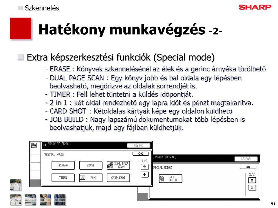 51 Hatékony munkavégzés -2- Extra képszerkesztési funkciók (Special mode) - ERASE : Könyvek szkennelésénél az élek és a gerinc árnyéka törölhetö - DUAL PAGE SCAN : Egy könyv jobb és bal oldala egy lépésben beolvasható, megörizve az oldalak sorrendjét is.