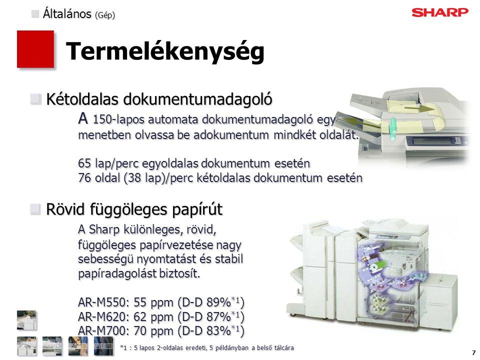 58 Versenyképesség  Lapolvasási sebesség  Lpadagoló kapacitása  Nyomtatási teljesítmény  Másolási teljesítmény  Hálózati Tandem másolás/nyomtatás  Belsö kimeneti tálca  Nehéz papirok  Inzerter  Elválasztófüles lapok  Másolat nyomtatás (Carbon Print)  Kártyakép (Card Shot)  PDF/TIFF közvetlen nyomtatás  LDAP  G3 Fax & I-Fax  Dokumentum tárolás  Adatbiztonság ✗ Elsö másolati idö ✗ Papírkapacitás ErösségekKihívás