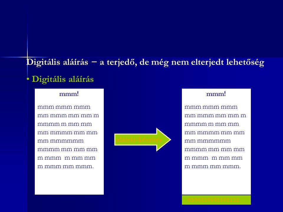 Digitális aláírás − a terjedő, de még nem elterjedt lehetőség • Elektronikus aláírás mmm! mmm mmm mmm mm mmm mm mm m mmmm m mm mm mm mmmm mm mm mm mmm