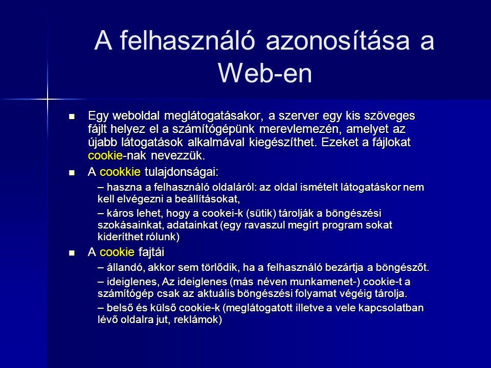A felhasználó azonosítása a Web-en  Egy weboldal meglátogatásakor, a szerver egy kis szöveges fájlt helyez el a számítógépünk merevlemezén, amelyet az újabb látogatások alkalmával kiegészíthet.