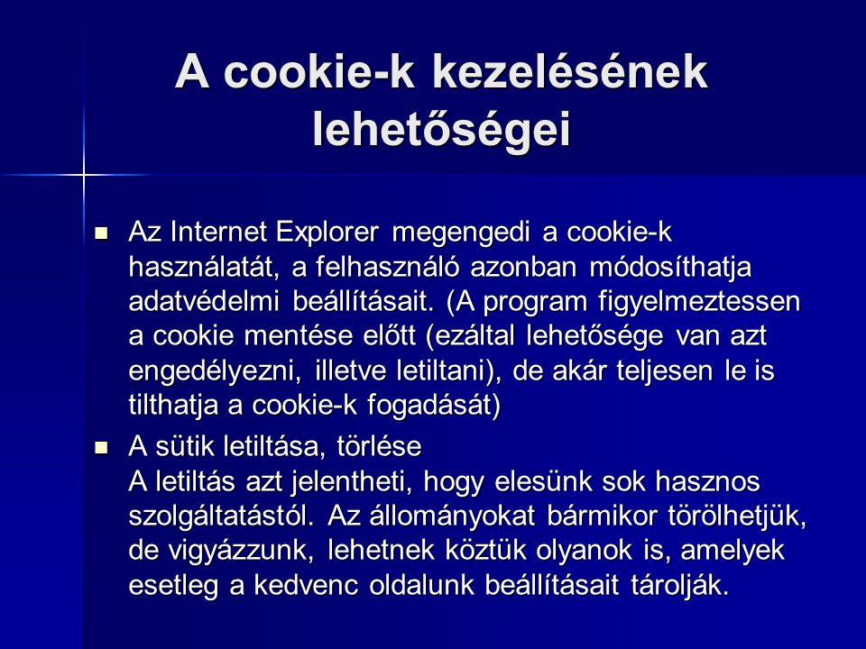 A cookie-k kezelésének lehetőségei  Az Internet Explorer megengedi a cookie-k használatát, a felhasználó azonban módosíthatja adatvédelmi beállításait.