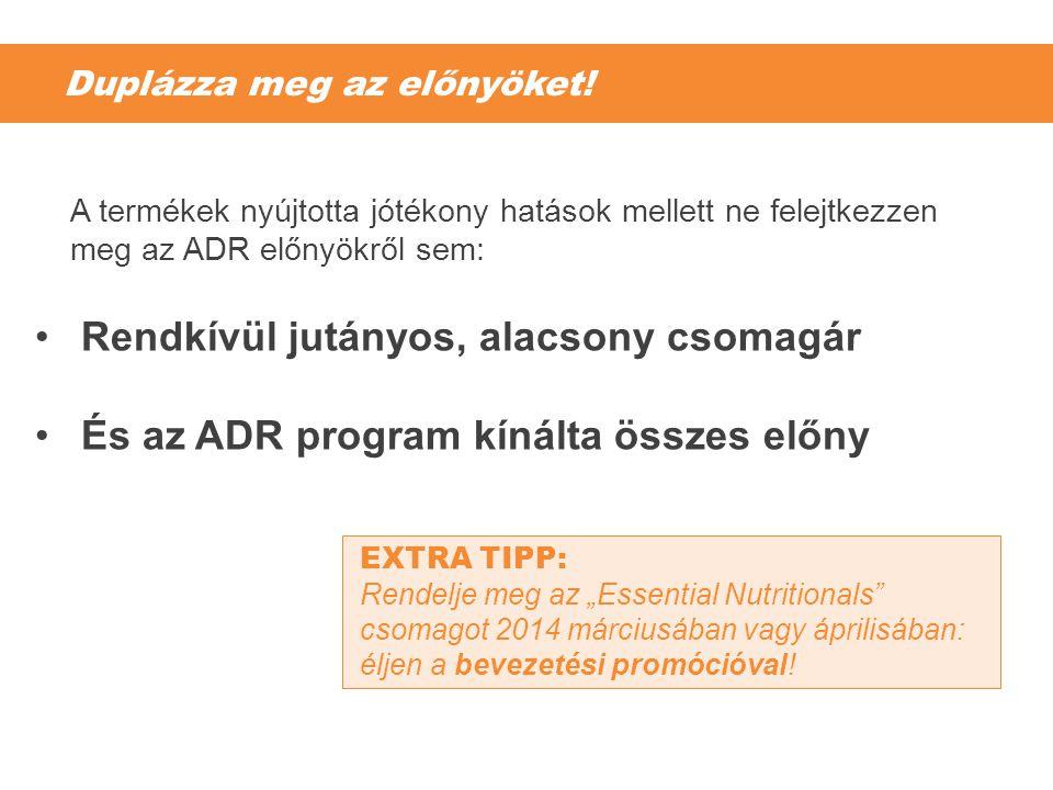 """Duplázza meg az előnyöket! A termékek nyújtotta jótékony hatások mellett ne felejtkezzen meg az ADR előnyökről sem: EXTRA TIPP: Rendelje meg az """"Essen"""
